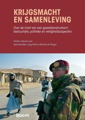 Krijgsmacht en samenleving : over de inzet van een geweldsinstrument : bestuurlijke, politieke en veiligheidsaspect...