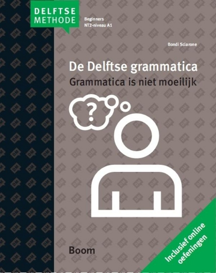 De Delftse grammatica : grammatica is niet moeilijk : beknopte grammatica voor wie Nederlands leert