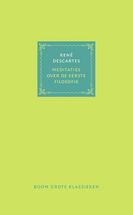 Meditaties over de eerste filosofie waarin het bestaan van God en het onderscheid tussen menselijke ziel en lichaam...