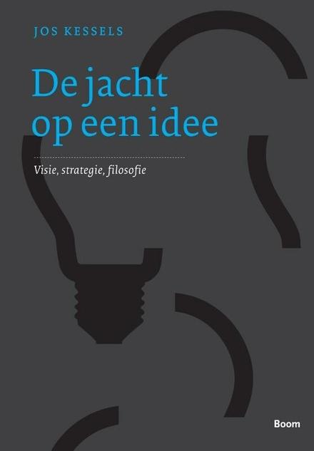 De jacht op een idee : visie, strategie, filosofie