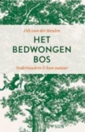 Het bedwongen bos : Nederlanders en hun natuur