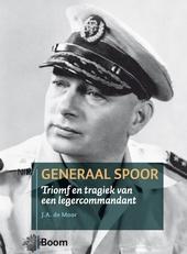 Generaal Spoor : triomf en tragiek van een legercommandant