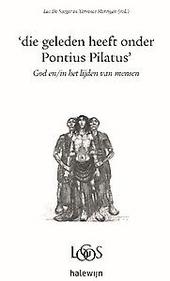 Die geleden heeft onder Pontius Pilatus : God en/in het lijden van de mens