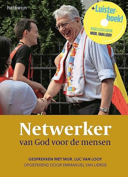 Netwerker van God voor de mensen : gesprekken met Mgr. Luc Van Looy