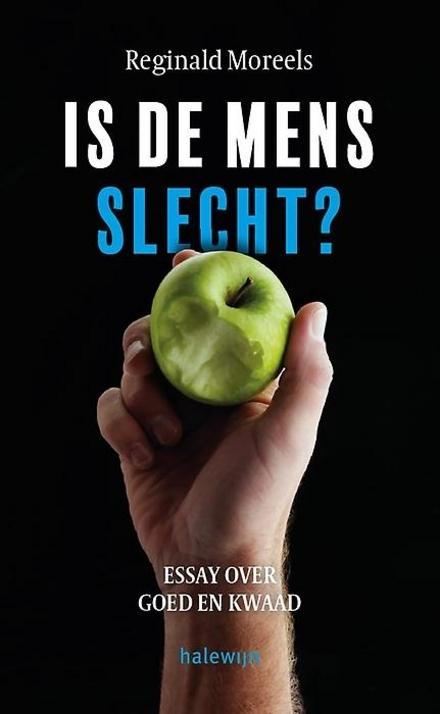 Is de mens slecht? : essay over goed en kwaad