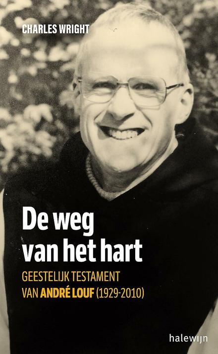 De weg van het hart : geestelijk testament van André Louf (1929-2010)