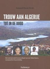 Trouw aan Algerije tot in de dood : het ontroerende levensverhaal van vier Witte Paters, vermoord in Noord-Afrika