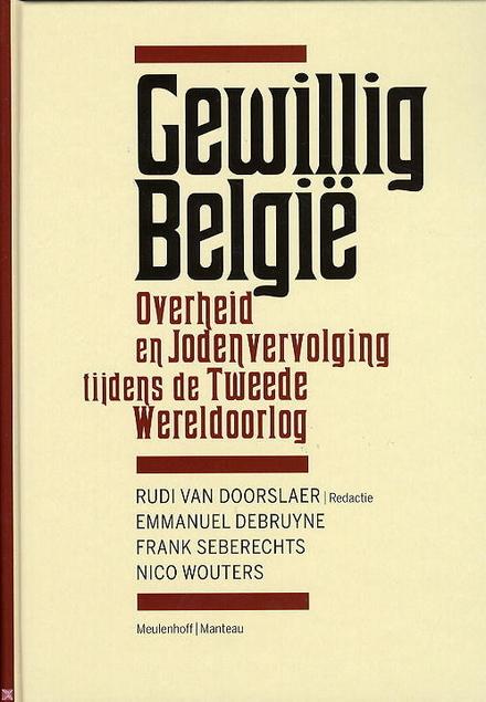 Gewillig België : overheid en jodenvervolging tijdens de Tweede Wereldoorlog