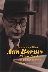 Aan Borms : Willem Elsschot, een politiek schrijver : essay