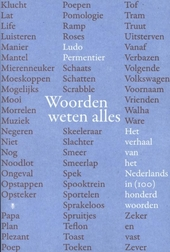 Woorden weten alles : het verhaal van het Nederlands in honderd woorden