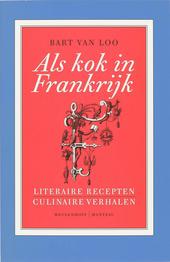 Als kok in Frankrijk : literaire recepten, culinaire verhalen