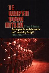 Te wapen voor Hitler : gewapende collaboratie in Franstalig België 1940-1944