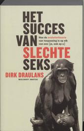 Het succes van slechte seks : hoe de evolutietheorie van toepassing is op elk van ons [ja, ook op u]