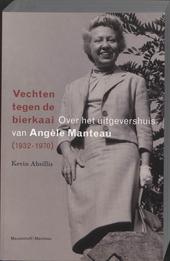 Vechten tegen de bierkaai : over het uitgevershuis van Angèle Manteau 1932-1970
