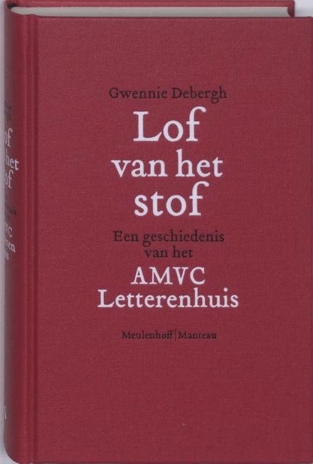 Lof van het stof : een geschiedenis van het AMVC-Letterenhuis