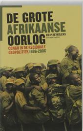 De Grote Afrikaanse Oorlog : Congo in de regionale geopolitiek 1996-2006