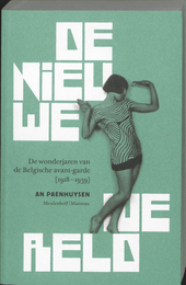 De nieuwe wereld : de wonderjaren van de Belgische avant-garde 1918-1939