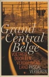 Grand Central Belge : voetreis door een verdwijnend land