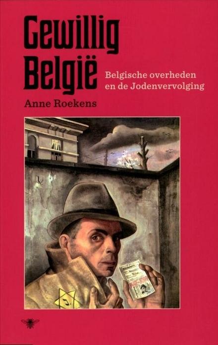 Gewillig België : Belgische overheden en de Jodenvervolging