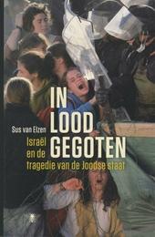 In lood gegoten : Israël en de tragedie van de Joodse staat