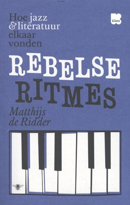 Rebelse ritmes : hoe jazz & literatuur elkaar vonden