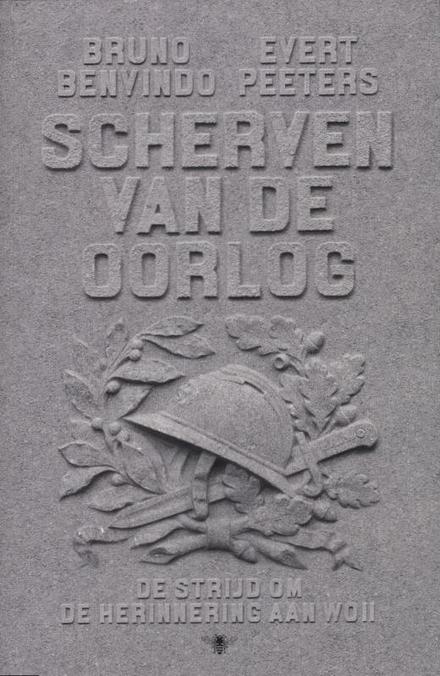 Scherven van de oorlog : de strijd om de herinnering aan de Tweede Wereldoorlog 1945-2010