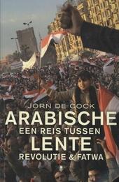Arabische lente : een reis tussen revolutie & fatwa