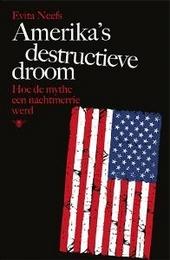 Amerika's destructieve droom : hoe de mythe een nachtmerrie werd