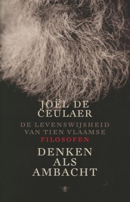 Denken als ambacht : de levenswijsheid van tien Vlaamse filosofen