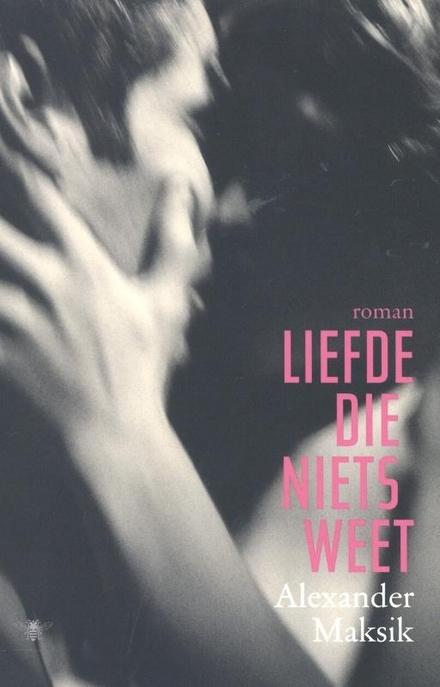Liefde die niets weet : roman