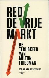 Red de vrije markt : de terugkeer van Milton Friedman