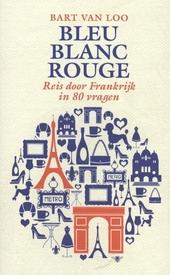 Bleu, blanc, rouge : reis door Frankrijk in 80 vragen