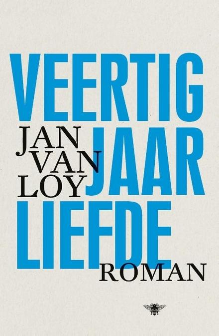 Veertig jaar liefde : roman