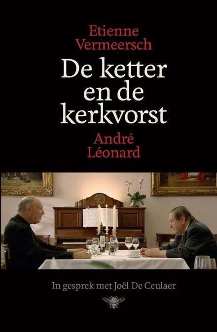 De ketter en de kerkvorst : Etienne Vermeersch, André Leonard in gesprek met Joël De Ceulaer