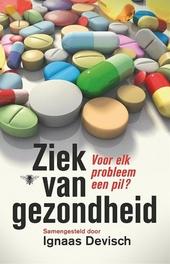 Ziek van gezondheid : voor elk probleem een pil?