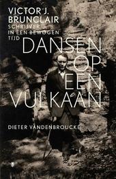 Dansen op een vulkaan : Victor J. Brunclair : schrijver in een bewogen tijd