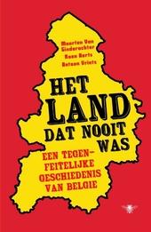 Het land dat nooit was : een tegenfeitelijke geschiedenis van België
