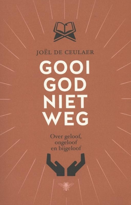 Gooi God niet weg : over geloof, ongeloof en bijgeloof