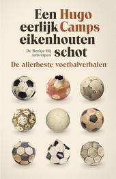 Een eerlijk eikenhouten schot : de allerbeste voetbalverhalen