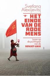 Het einde van de rode mens : leven op de puinhopen van de Sovjet-Unie