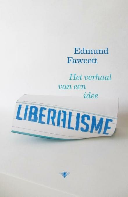 Liberalisme : het verhaal van een idee
