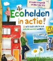 Ecohelden in actie! : jij wilt toch ook in een schone wereld wonen?