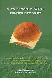 'Een broodje kaas... zonder broodje!' : verhalen over mensen met coeliakie en/of dermatitis herpetiformis en hun om...