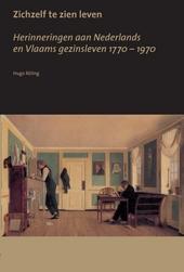 Zichzelf te zien leven : herinneringen aan Nederlands en Vlaams gezinsleven 1170-1970