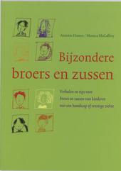 Bijzondere broers en zussen : verhalen en tips voor broers en zussen van kinderen met een handicap of ernstige ziek...