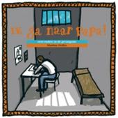 Ik ga naar papa! : over ouders in de gevangenis