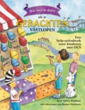 Wat kun je doen als je gedachten vastlopen : een help-oefenboek voor kinderen met OCS