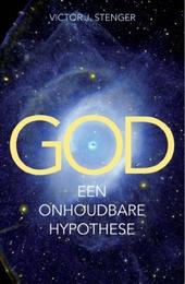 God, een onhoudbare hypothese : hoe de wetenschap bewijst dat God niet bestaat