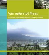 Van regen tot Maas : grensoverschrijdend waterbeheer in droge en natte tijden
