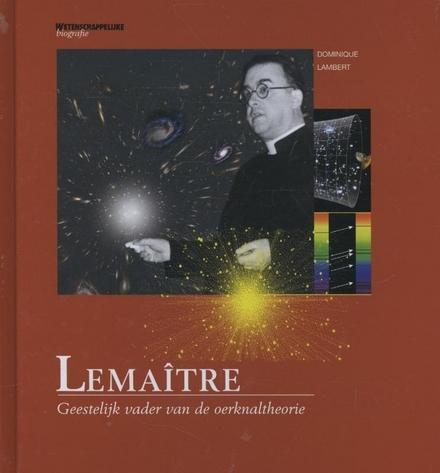 Lemaître : geestelijk vader van de oerknaltheorie